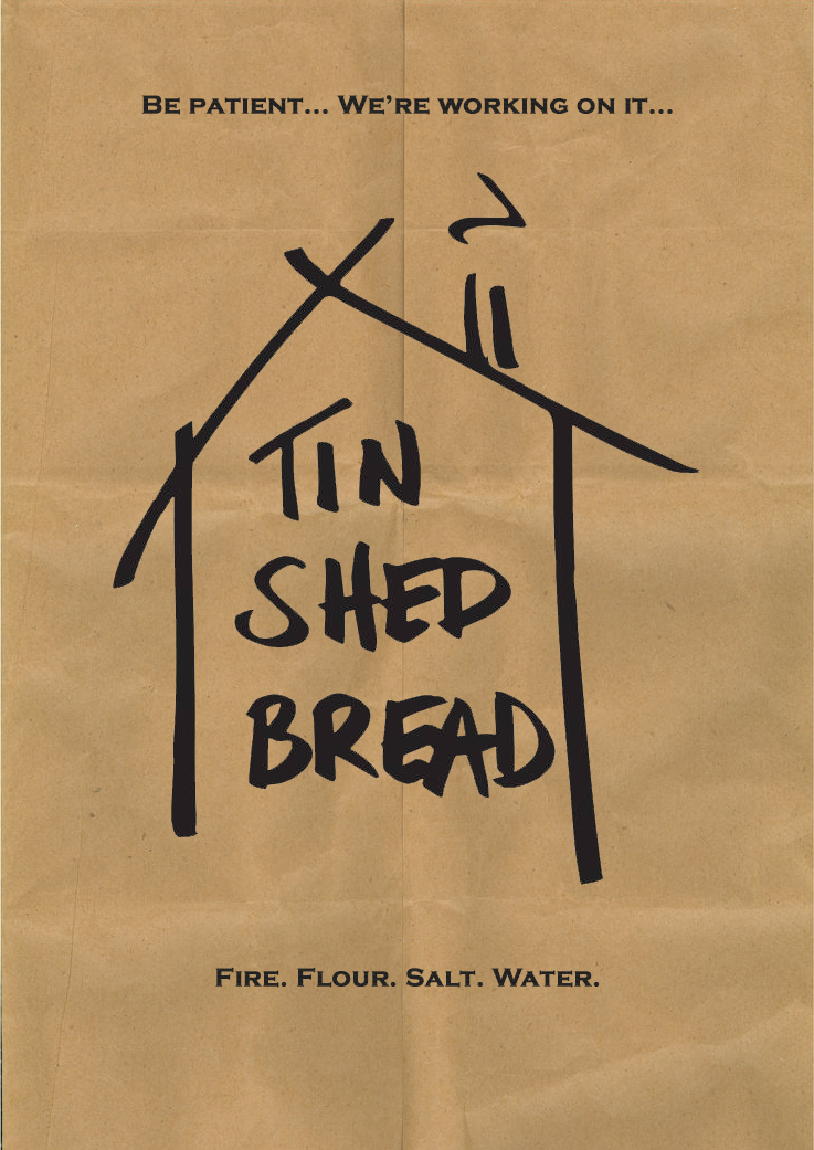 Be patient... We're working on it... TIN SHED BREAD  Fire. Flour. Salt. Water.